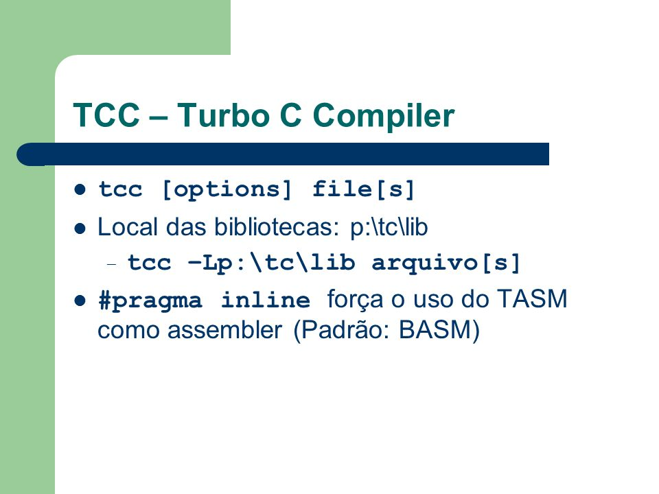TCC – Turbo C Compiler tcc [options] file[s]